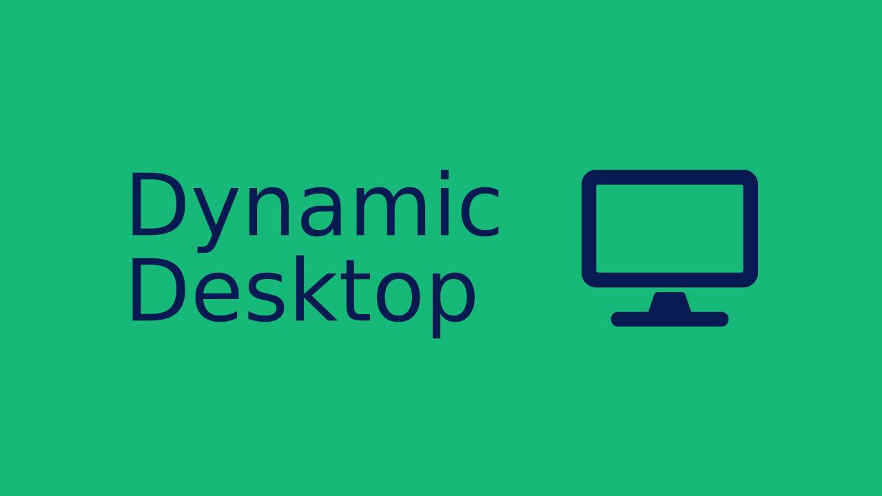 Dynamic Desktop